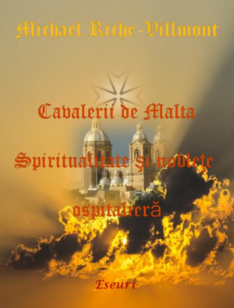 Cavalerii de Malta.             Spiritualitate şi nobleţe                 ospitalieră